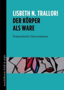 lisbeth-n-trallori-der-koerper-als-ware-feministische-interventionen